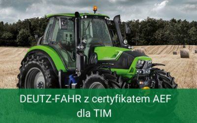 Maszyny DEUTZ-FAHR zcertyfikatem AEF dla TIM