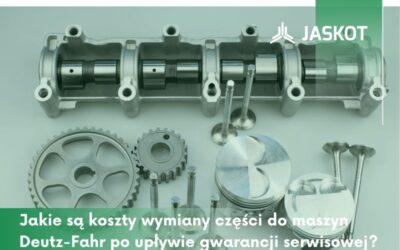 Jakie są koszty wymiany części domaszyn Deutz-Fahr poupływie gwarancji serwisowej?
