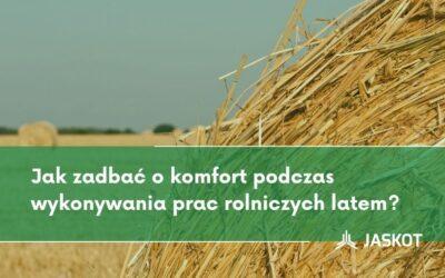 Jak zadbać okomfort podczas wykonywania prac rolniczych latem?